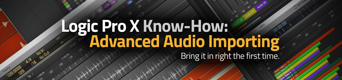 Logic Pro X Know-How - Advanced Audio Importing