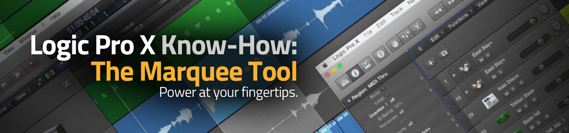 Logic Pro X Know-How -  The Marquee Tool
