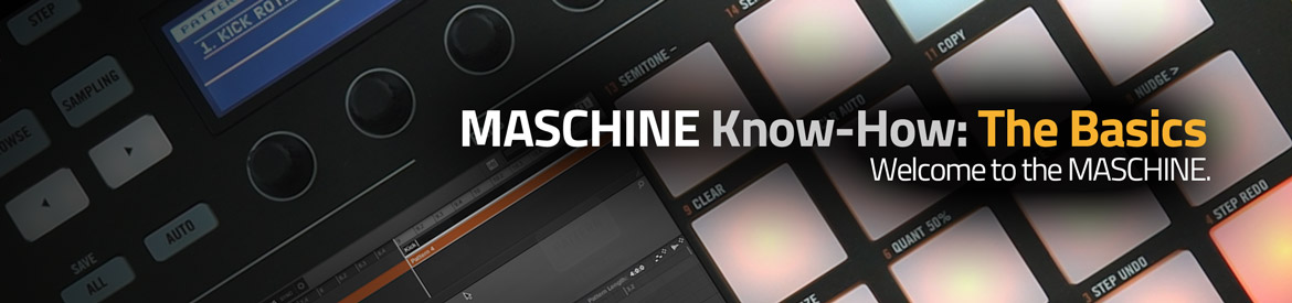 MASCHINE Know-How: The Basics