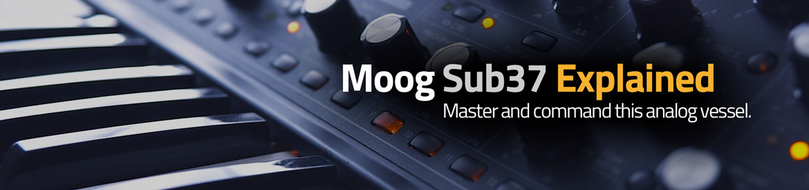 Moog Sub37 Explained