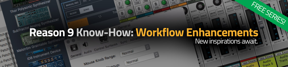 Reason 9 Know-How: Workflow Enhancements