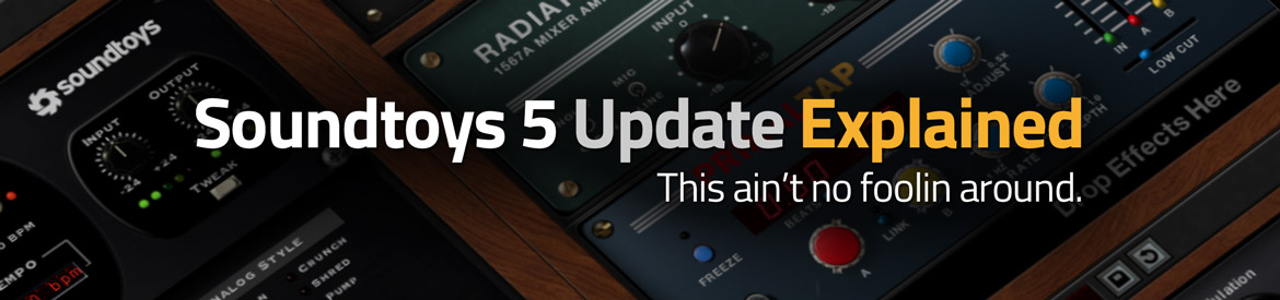 Soundtoys 5 Update Explained