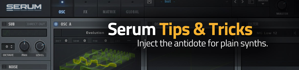 Serum Tips & Tricks