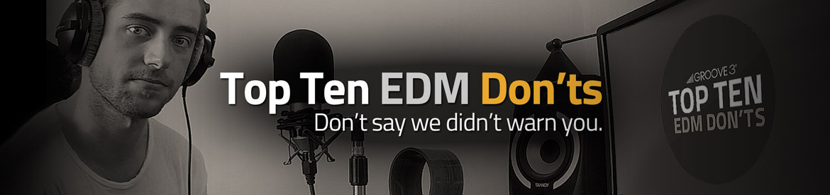 Top Ten EDM Don'ts