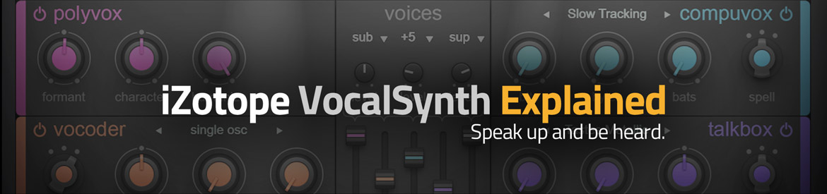 iZotope VocalSynth Explained