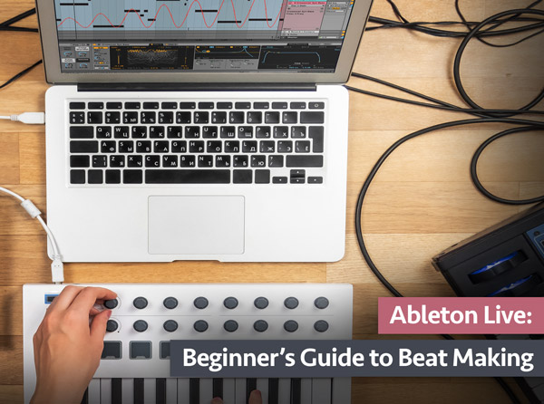 Ableton Live: Beginner's Guide to Beat Making