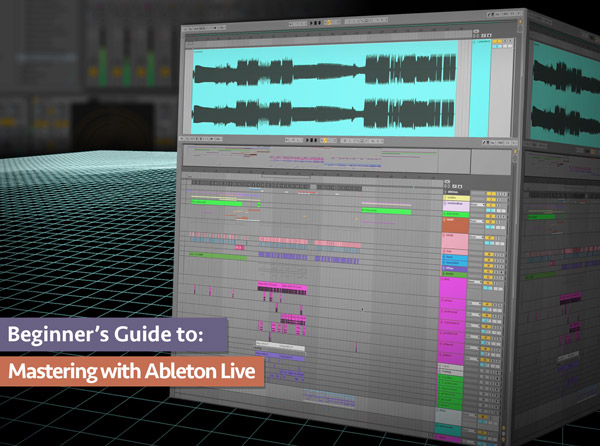 Beginner's Guide to Mastering with Ableton Live