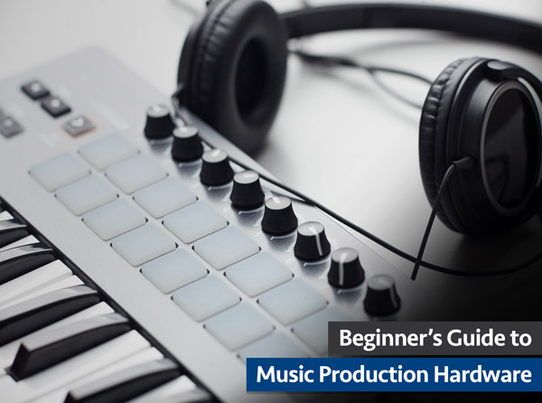 Beginner's Guide to Music Production Hardware
