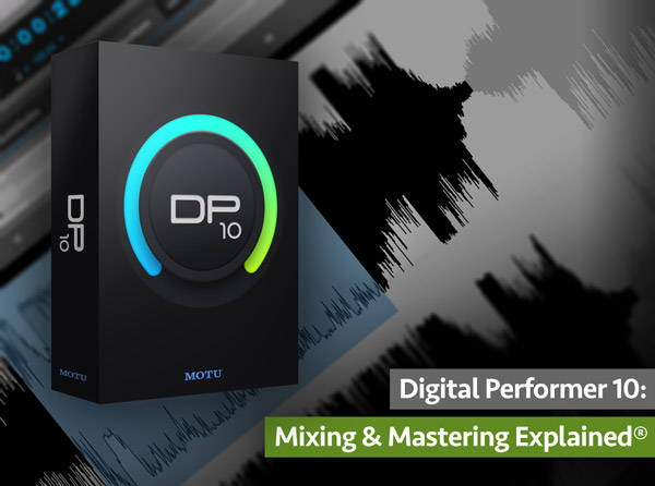 Digital Performer 10: Mixing & Mastering Explained