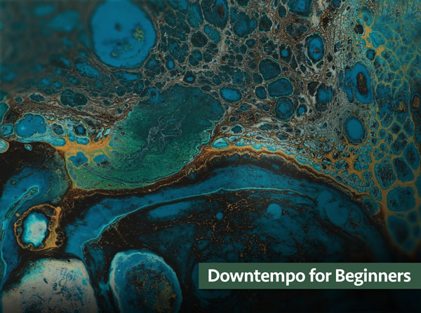 Downtempo for Beginners