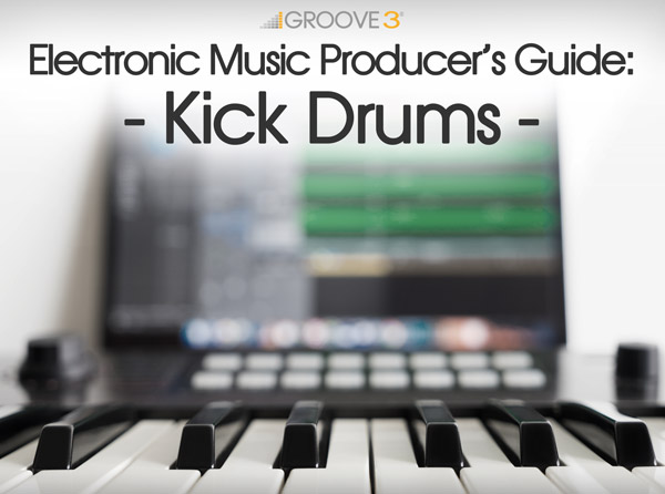 Electronic Music Producer's Guide: Kick Drums
