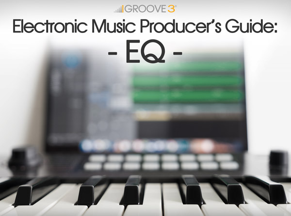 Electronic Music Producer's Guide: EQ