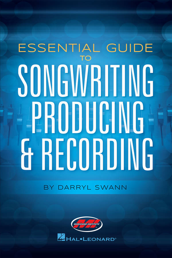 Essential Guide to Songwriting, Producing & Recording