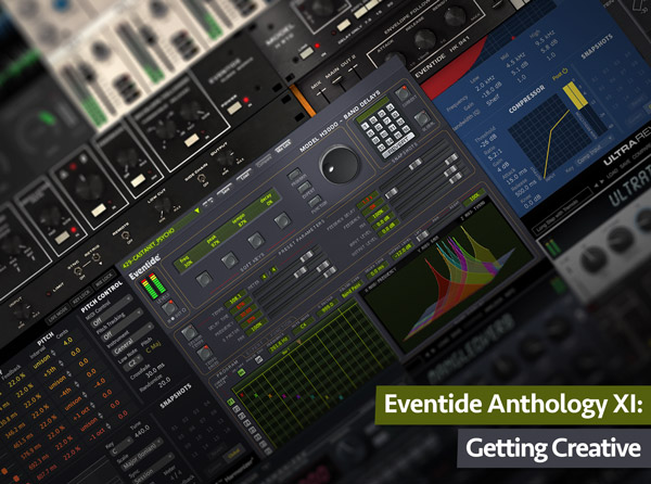 Eventide Anthology XI: Getting Creative - Groove3 Tutorial