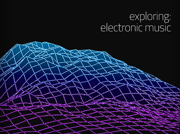 Exploring: Electronic Music