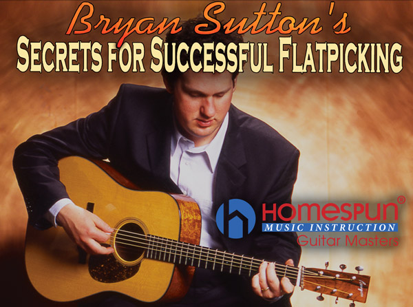 Bryan Sutton Secrets for Successful Flatpicking Video Tutorial Series
