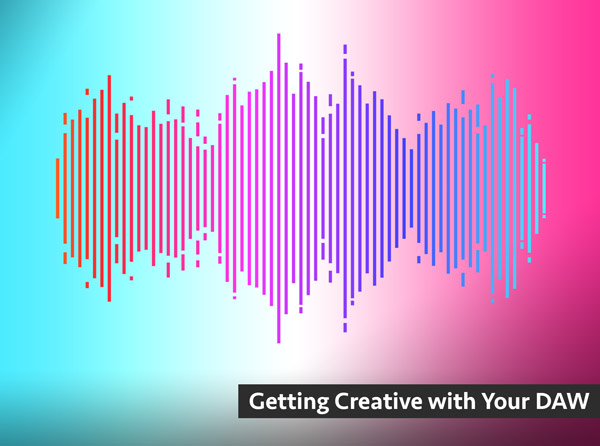 Getting Creative with Your DAW