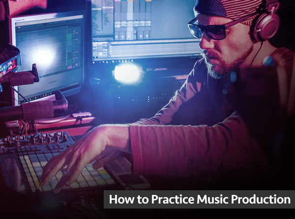 How to Practice Music Production