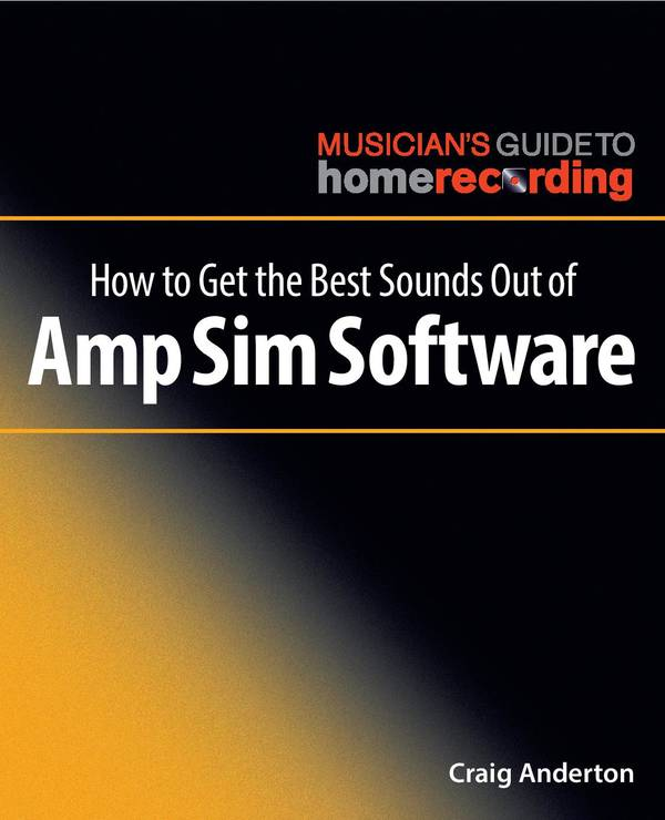 How to Get the Best Sounds Out of Amp Sim Software (The Musician's Guide to Home Recording)