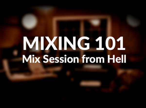 Mixing 101 - Mix Session from Hell