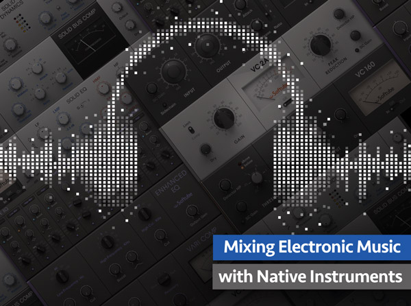 Mixing Electronic Music with Native Instruments