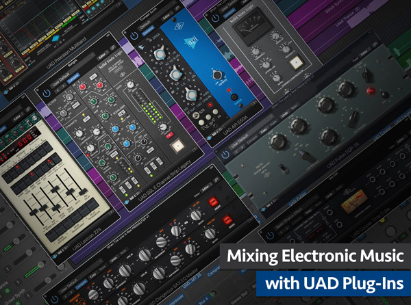 Mixing Electronic Music with UAD Plug-Ins