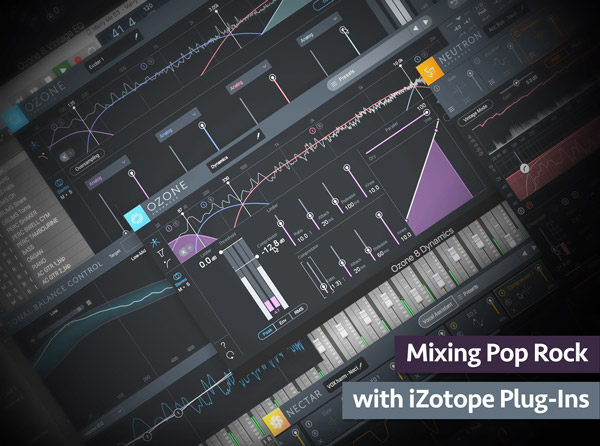 Mixing Pop-Rock with iZotope Plug-Ins