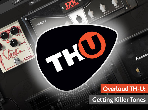 Overloud TH-U: Getting Killer Tones