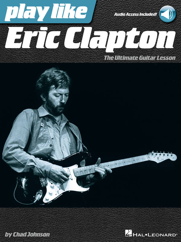 Play Like Eric Clapton - The Ultimate Guitar Lesson