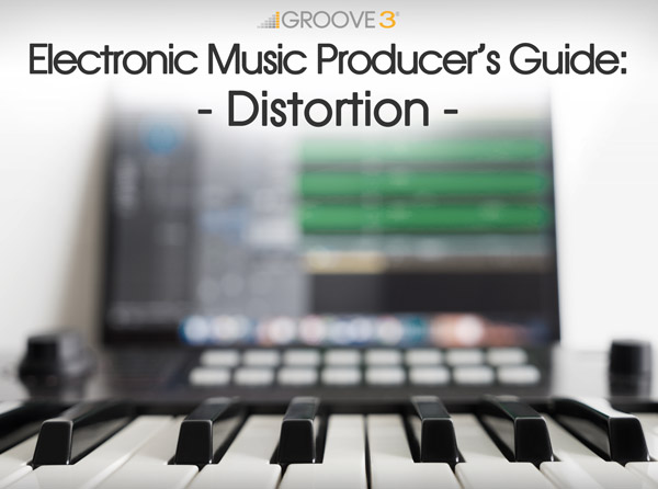 Electronic Music Producer's Guide: Distortion