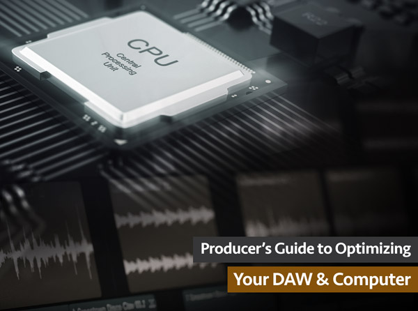 Producer's Guide to Optimizing Your DAW & Computer