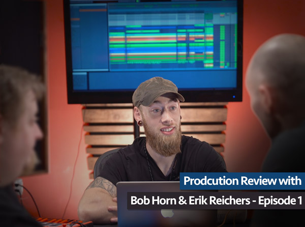 Production Review with Bob Horn & Erik Reichers - Episode 1
