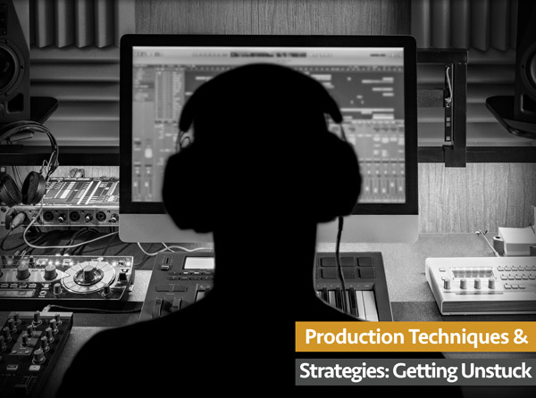 Production Techniques & Strategies: Getting Unstuck