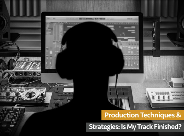 Production Techniques & Strategies: Is My Track Finished?
