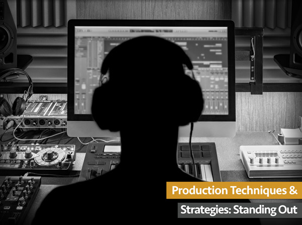Production Techniques & Strategies: Standing Out