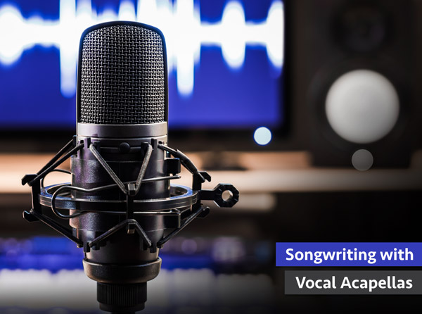 Songwriting with Vocal Acapellas
