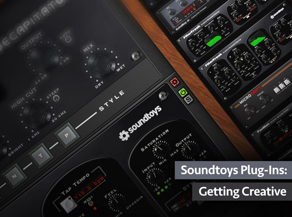 Soundtoys Plug-Ins: Getting Creative