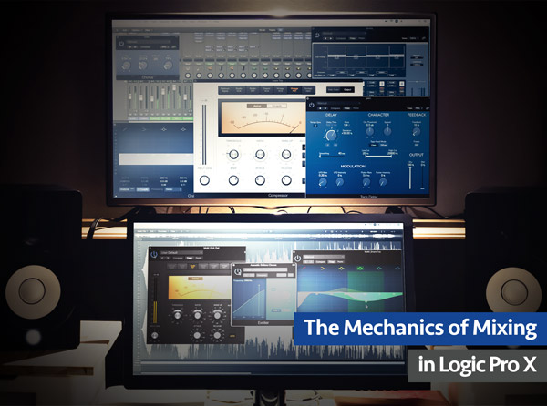 The Mechanics of Mixing in Logic Pro X