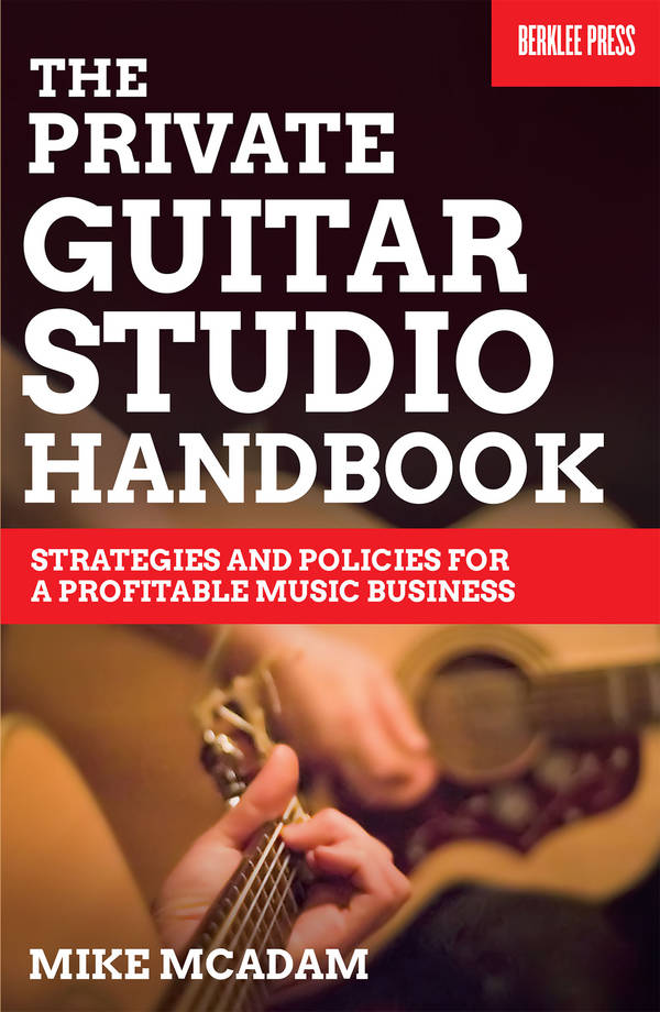 The Private Guitar Studio Handbook - Strategies and Policies for a Profitable Music Business