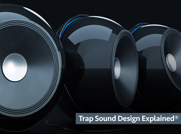 Trap Sound Design Explained