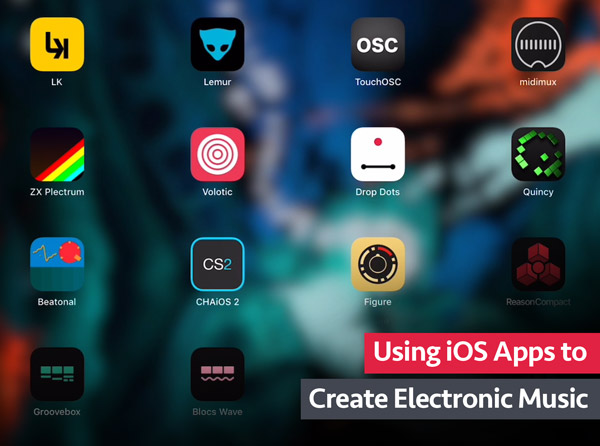 Using iOS Apps to Create Electronic Music