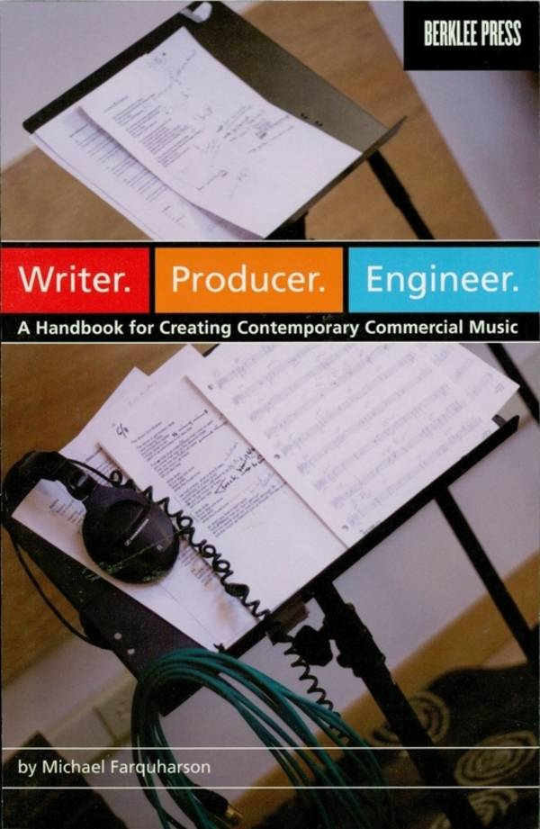 Writer. Producer. Engineer. - A Handbook for Creating Contemporary Commercial Music