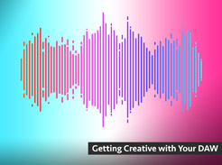 Getting Creative with Your DAW - Tutorial Video