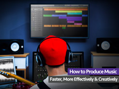 How to Produce Faster, More Effectively & Creatively - Tutorial Video