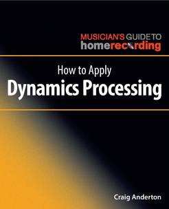 How to Apply Dynamics Processing (The Musician's Guide to Home Recording) - Tutorial Video