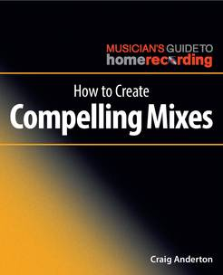 How to Create Compelling Mixes (The Musician's Guide to Home Recording) - Tutorial Video