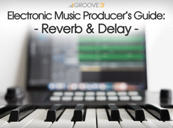 Electronic Music Producer's Guide: Reverb & Delay - Tutorial Video
