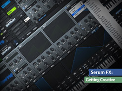 Serum FX: Getting Creative - Tutorial Video