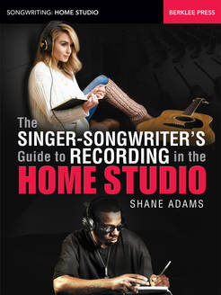 The Singer-Songwriter's Guide to Recording in the Home Studio - Tutorial Video