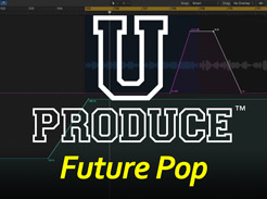 U Produce™ Future Pop - Tutorial Video